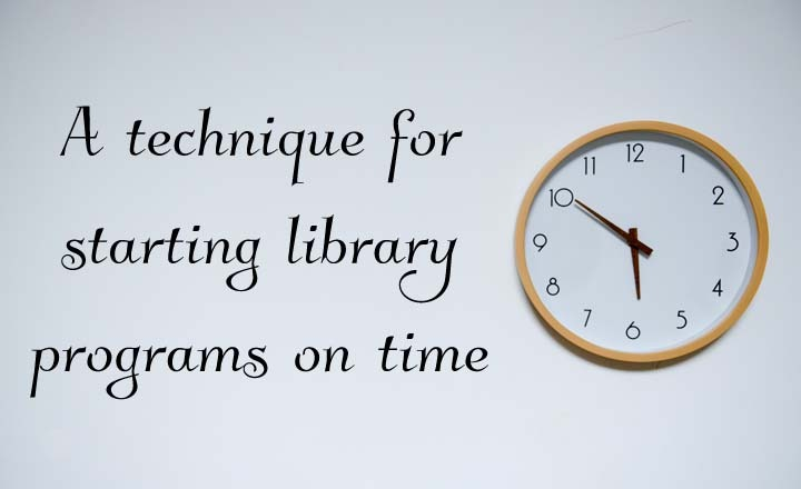 How to start a library program on time